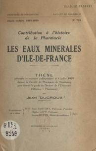 Jean Ducroux - Les eaux minérales d'Île-de-France - Thèse présentée et soutenue publiquement le 6 juillet 1959 devant la Faculté de pharmacie de Strasbourg pour obtenir le grade de Docteur de l'Université mention pharmacie.