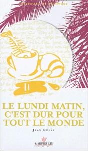 Jean Duday - Le lundi matin, c'est dur pour tout le monde.