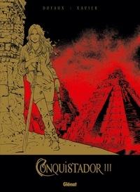 Jean Dufaux et  Xavier - Conquistador Tome 3 : Tirage de tête.