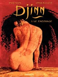 Jean Dufaux et Ana Mirallès - Djinn Tome 3 : Le tatouage.