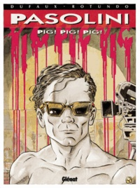 Jean Dufaux et Massimo Rotundo - Pasolini - Pig, pig, pig.