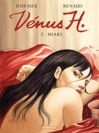 Jean Dufaux et  Renaud - Venus H. Tome 2 : Miaki.