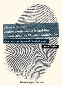 Jean Duflot - De la migration comme souffrance à la mobilité comme droit de l'homme inaliénable - Palerme une charte de la dissidence.