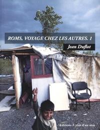 Jean Duflot - Roms, voyage chez les autres - Tome 1.