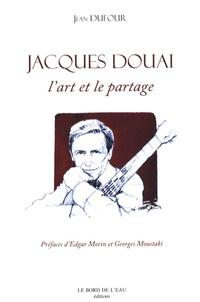 Jean Dufour - Jacques Douai - L'art et le partage.