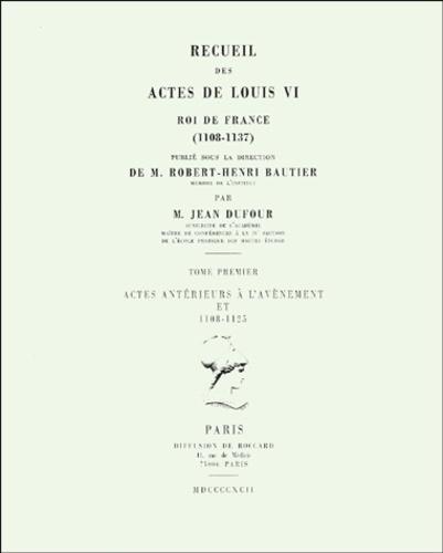 Jean Dufour - Recueil des actes de Louis VI, roi de France (1108-1137). - Tome 1, actes antérieurs à l'avènement et 1108-1125.