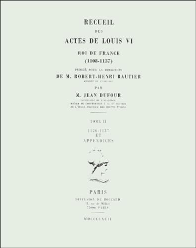 Jean Dufour - Recueil des actes de Louis VI, roi de France (1108-1137). - Tome 2, 1126-1137 et appendices.