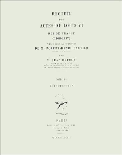 Jean Dufour - Recueil des actes de Louis VI, roi de France (1108-1137). - Tome 3, Introduction.