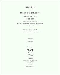 Jean Dufour - Recueil des actes de Louis VI, roi de France (1108-1137). - Tome 4, Tables.
