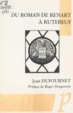 Jean Dufournet et Roger Dragonetti - Du Roman de Renart à Rutebeuf.
