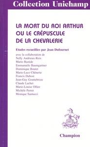 Jean Dufournet - La mort du roi Arthur ou Le crépuscule de la chevalerie.