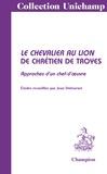 Jean Dufournet - Le chevalier au lion de Chrétien de Troyes - Approches d'un chef-d'oeuvre.