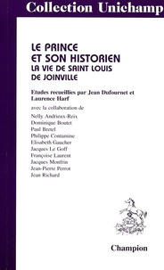 Jean Dufournet et Laurence Harf - Le prince et son historien - La vie de Saint Louis de Joinville.
