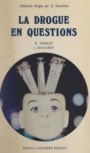 Jean Dugarin et Roger Verret - La drogue en questions.