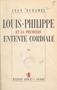 Jean Duhamel - Louis-Philippe et la première Entente cordiale.