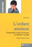 Jean Dumas - L'enfant anxieux - Comprendre la peur de la peur et redonner courage.