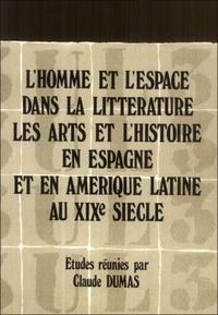 Jean Dumas - L'Homme et l'espace dans la littérature, les arts et l'histoire en Espagne et en Amérique latine au xixe siècle - [recueil des communications prononcées lors du colloque international.