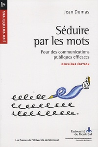 Jean Dumas - Séduire par les mots - Pour des communications publiques efficaces.