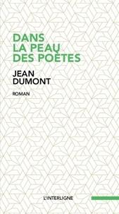 Jean Dumont - Dans la peau des poètes.