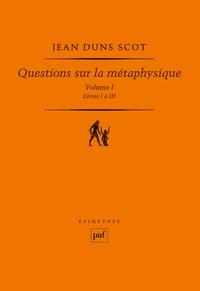 Jean Duns Scot - Questions sur la métaphysique - Volume 1, Livres 1 à 3.