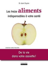 Jean Dupire - Les treize aliments undispensables à votre santé - De la vie dans votre assiette !.