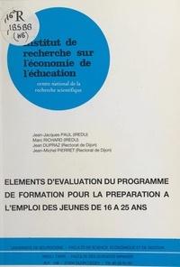 Jean Dupraz et Jean-Jacques Paul - Eléments d'évaluation du programme de formation pour la préparation à l'emploi des jeunes de 16 à 25 ans.