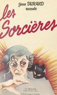 Jean Durand et Pascale Dondey - Les sorcières.