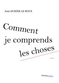 Jean Durier-Le Roux - Comment je comprends les choses.