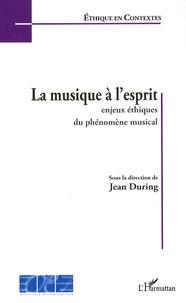 Jean During - La musique à l'esprit - Enjeux éthiques du phénomène musical.