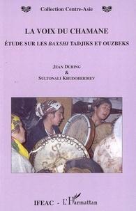Jean During et Sultonali Khudoberdiev - La voix du Chamane - Etude sur les Baxshi tadjiks et ouzbeks.