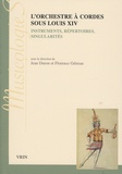 Jean Duron et Florence Gétreau - L'orchestre à cordes sous Louis XIV - Instruments, répertoires, singularités.