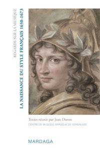 Jean Duron et Olivier Baumont - La naissance du style français (1650-1673).