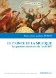 Jean Duron - Le prince et la musique - Les passions musicales de Louis XIV.