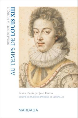 Jean Duron et Denis Grenier - Regards sur la musique au temps de Louis XIII.
