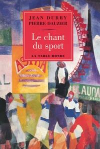 Jean Durry et Pierre Dauzier - Le chant du sport - Histoire d'un thème et textes choisis français et étrangers.