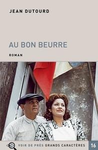 Jean Dutourd - Au Bon Beurre.