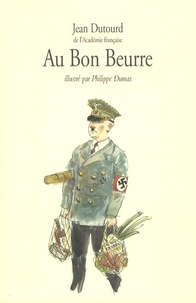 Jean Dutourd - Au Bon Beurre - Scènes de la vie quotidienne sous l'occupation.