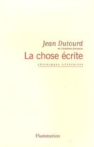 Jean Dutourd - La chose écrite.