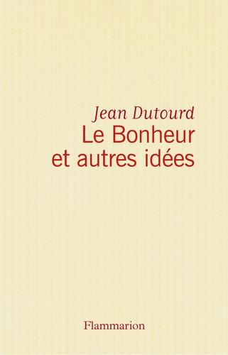 Jean Dutourd - Le Bonheur et autres idées.