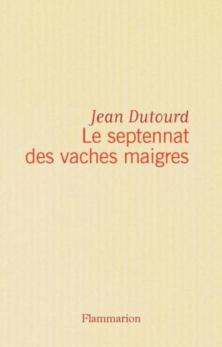 Le Septennat des vaches maigres. Jean Dutourd..