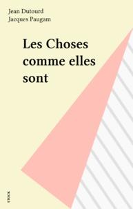 Jean Dutourd - Les Choses comme elles sont - Entretiens avec Jacques Paugam.
