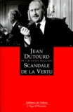 Jean Dutourd - Scandale de la vertu.