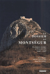Jean Duvernois - Le dossier de Montségur - Interrogatoires d'inquisition, 1242-1247.