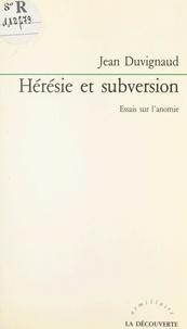 Jean Duvignaud - Hérésie et subversion - Essais sur l'anomie.