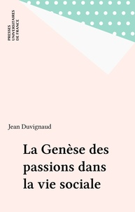 Jean Duvignaud - La Genèse des passions dans la vie sociale.