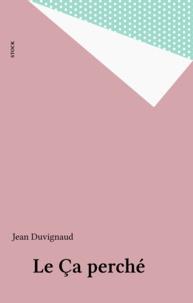 Jean Duvignaud - Le Ça perché.