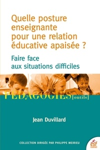Jean Duvillard - Quelle posture enseignante pour une relation éducative apaisée ? - Faire face aux situations difficiles.