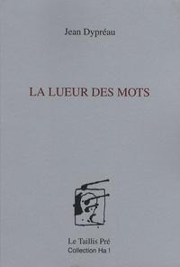 Jean Dypréau - La lueur des mots.