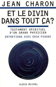 Jean E. Charon - Et le divin dans tout ça ? - Testament spirituel d'un grand physicien. Entretiens avec Erik Pigani.
