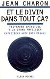 Jean E. Charon - Et le divin dans tout ça ?.